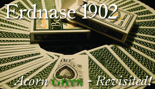 Erdnase 1902 Green Acorn: Special Edition! (Everyone can order!) ***SOLD OUT!***